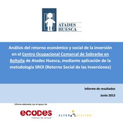 Análisis del retorno económico y social de la inversión  en el Centro Ocupacional Comarcal de Sobrarbe en  Boltaña de Atades Huesca, mediante aplicación de la  metodología SROI (Retorno Social de las Inversiones)